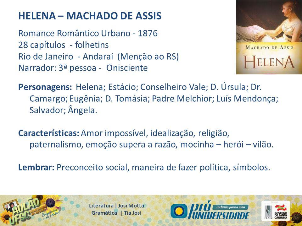HELENA – MACHADO DE ASSIS Romance Romântico Urbano - 1876 28 capítulos - folhetins Rio de Janeiro - Andaraí (Menção ao RS) Narrador: 3ª pessoa - Onisc
