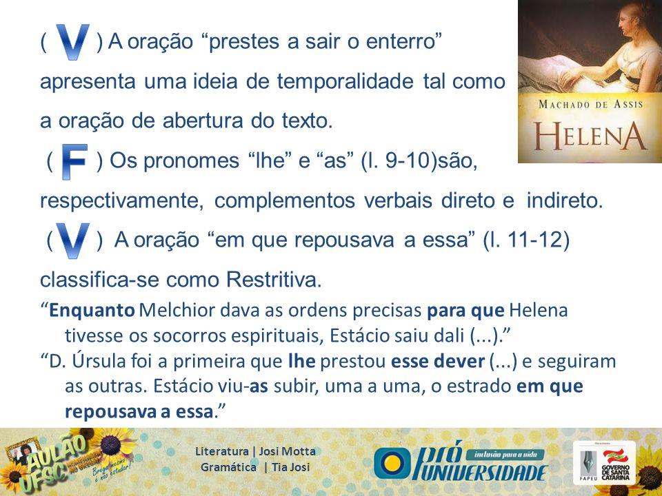 """( ) A oração """"prestes a sair o enterro"""" apresenta uma ideia de temporalidade tal como a oração de abertura do texto. ( ) Os pronomes """"lhe"""" e """"as"""" (l."""