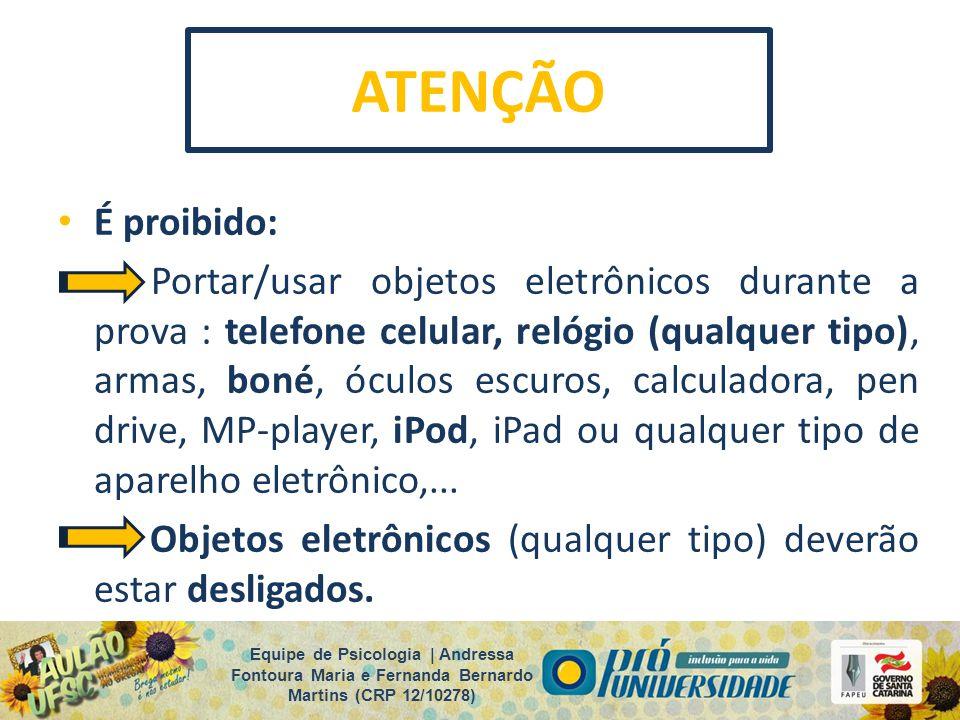 ATENÇÃO É proibido: Portar/usar objetos eletrônicos durante a prova : telefone celular, relógio (qualquer tipo), armas, boné, óculos escuros, calculad