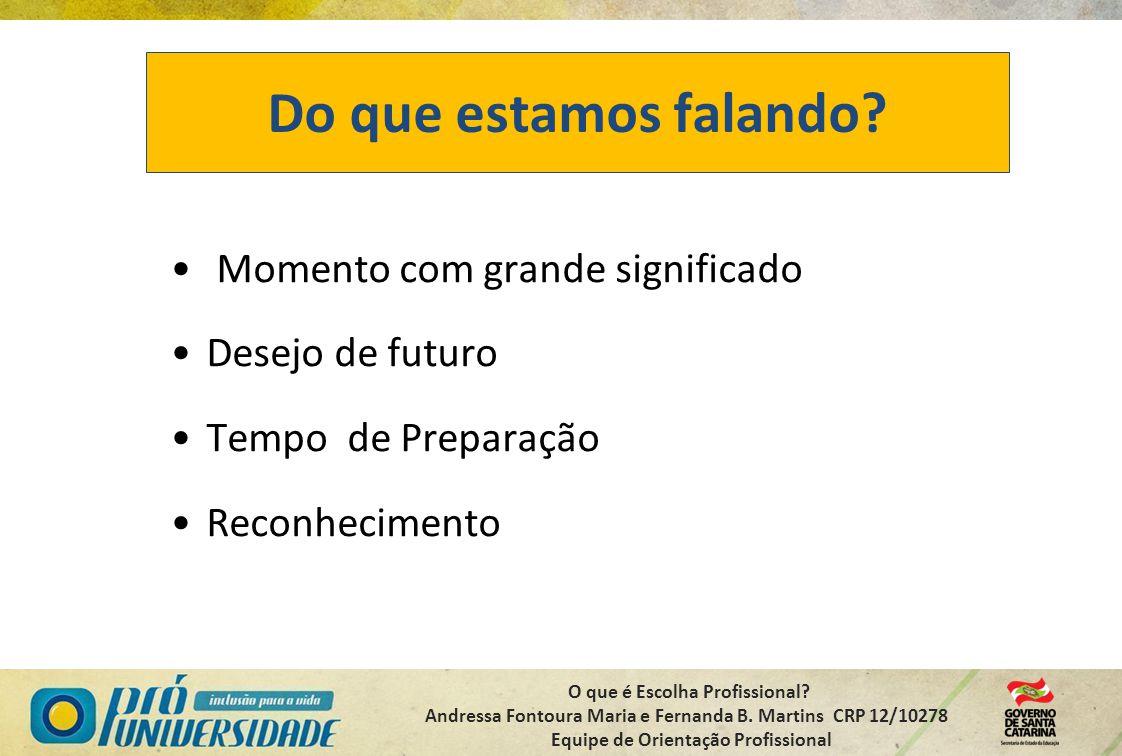 O que é Escolha Profissional? Andressa Fontoura Maria e Fernanda B. Martins CRP 12/10278 Equipe de Orientação Profissional Do que estamos falando? Mom
