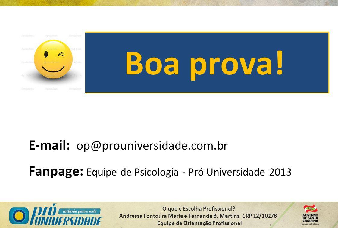 O que é Escolha Profissional? Andressa Fontoura Maria e Fernanda B. Martins CRP 12/10278 Equipe de Orientação Profissional Boa prova! E-mail: op@proun