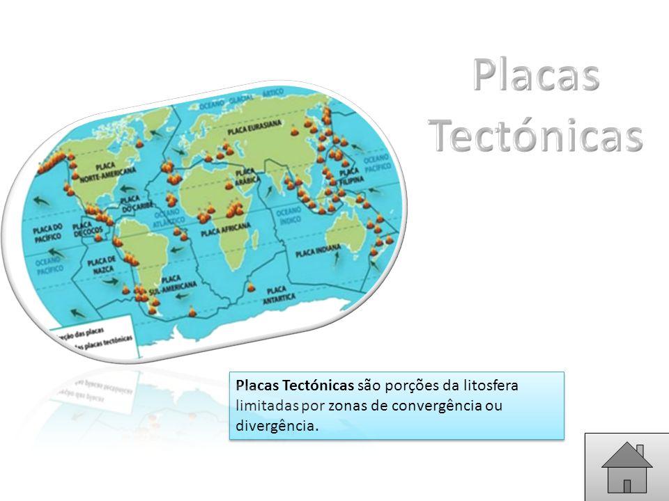 Placas Tectónicas são porções da litosfera limitadas por zonas de convergência ou divergência.