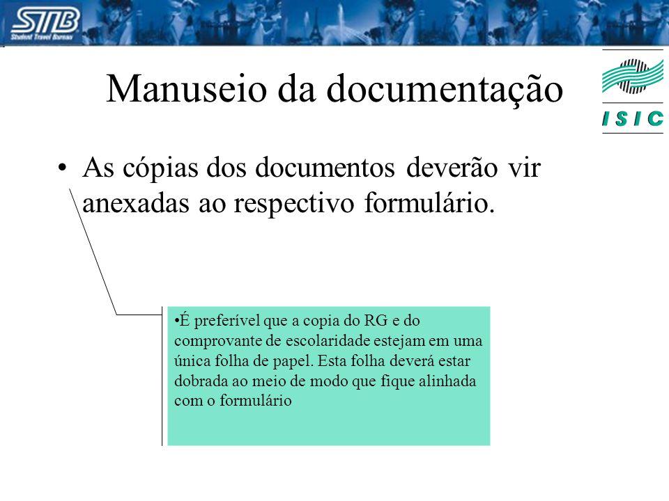 Manuseio da documentação As cópias dos documentos deverão vir anexadas ao respectivo formulário. É preferível que a copia do RG e do comprovante de es