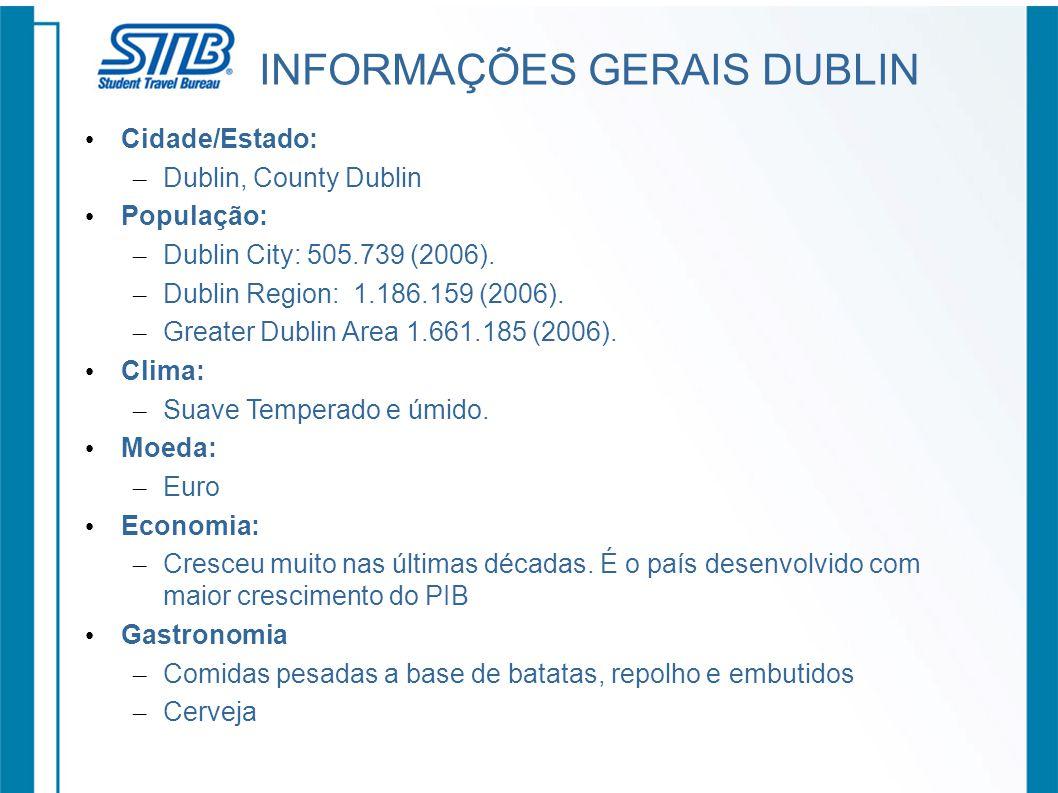 INFORMAÇÕES GERAIS DUBLIN Cidade/Estado: – Dublin, County Dublin População: – Dublin City: 505.739 (2006). – Dublin Region: 1.186.159 (2006). – Greate