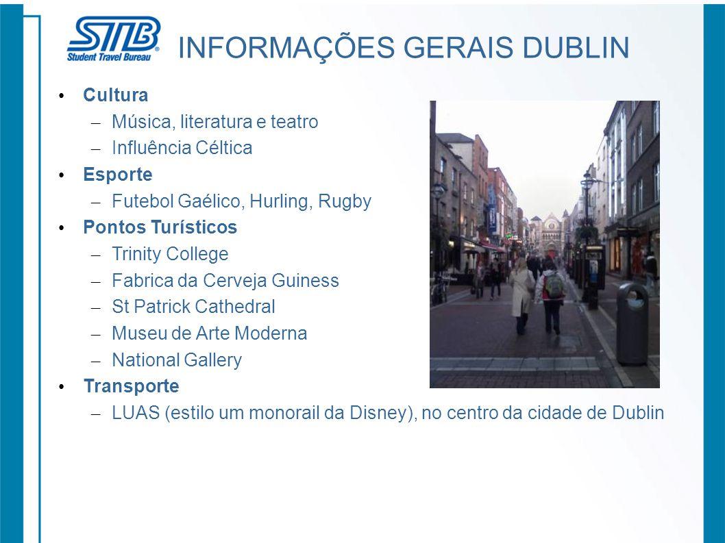 INFORMAÇÕES GERAIS DUBLIN Cultura – Música, literatura e teatro – Influência Céltica Esporte – Futebol Gaélico, Hurling, Rugby Pontos Turísticos – Tri