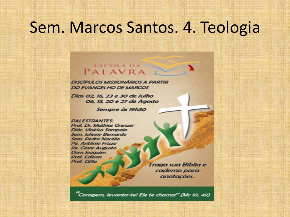 Sem. Marcos Santos. 4. Teologia