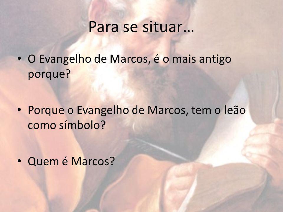 Para se situar… O Evangelho de Marcos, é o mais antigo porque.