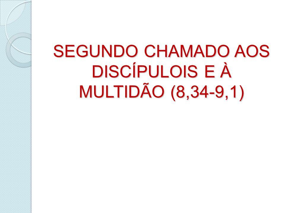 SEGUNDO CHAMADO AOS DISCÍPULOIS E À MULTIDÃO (8,34-9,1)