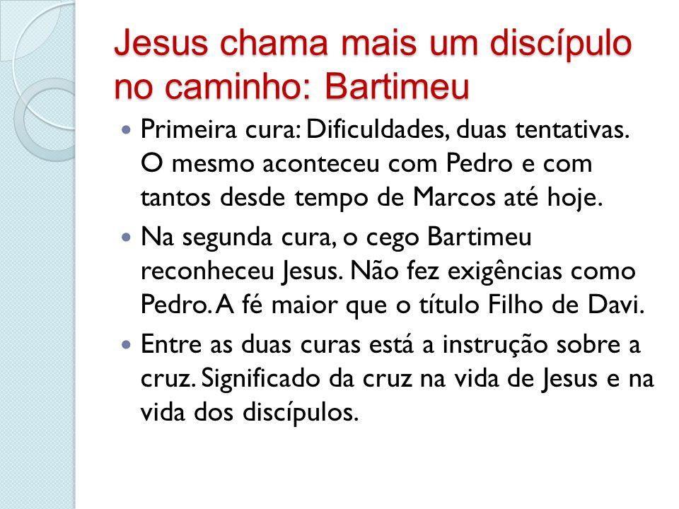 Jesus chama mais um discípulo no caminho: Bartimeu Primeira cura: Dificuldades, duas tentativas. O mesmo aconteceu com Pedro e com tantos desde tempo
