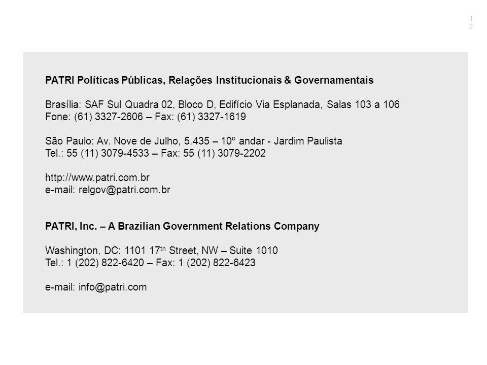 Contatos PATRI Políticas Públicas, Relações Institucionais & Governamentais Brasília: SAF Sul Quadra 02, Bloco D, Edifício Via Esplanada, Salas 103 a 106 Fone: (61) 3327-2606 – Fax: (61) 3327-1619 São Paulo: Av.