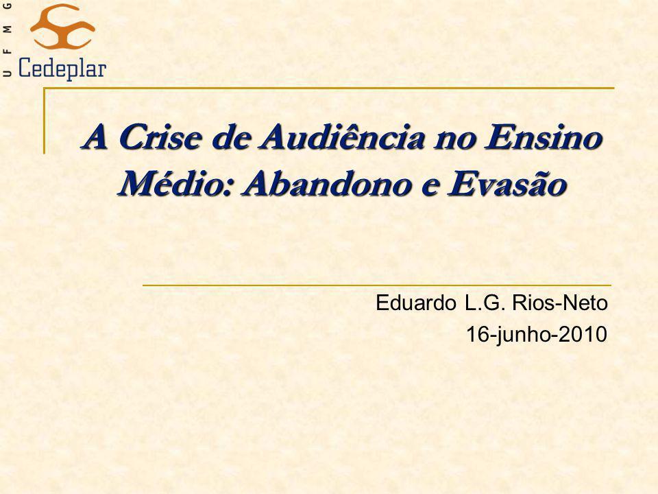 A Crise de Audiência no Ensino Médio: Abandono e Evasão Eduardo L.G. Rios-Neto 16-junho-2010
