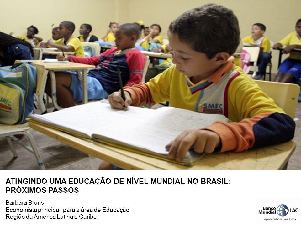 Barbara Bruns, Economista principal para a área de Educação Região da América Latina e Caribe ATINGINDO UMA EDUCAÇÃO DE NÍVEL MUNDIAL NO BRASIL: PRÓXI