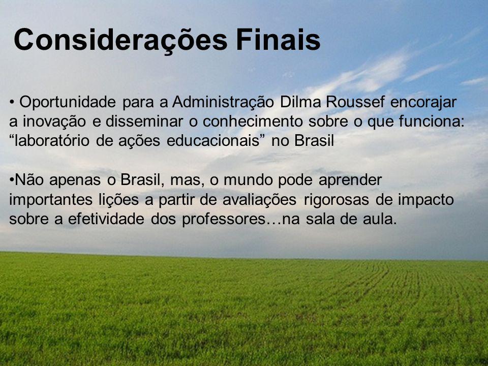 """Considerações Finais Oportunidade para a Administração Dilma Roussef encorajar a inovação e disseminar o conhecimento sobre o que funciona: """"laboratór"""