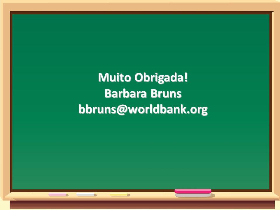 Muito Obrigada! Barbara Bruns bbruns@worldbank.org