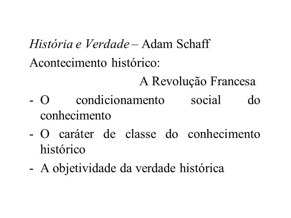 História e Verdade – Adam Schaff Acontecimento histórico: A Revolução Francesa -O condicionamento social do conhecimento -O caráter de classe do conhe