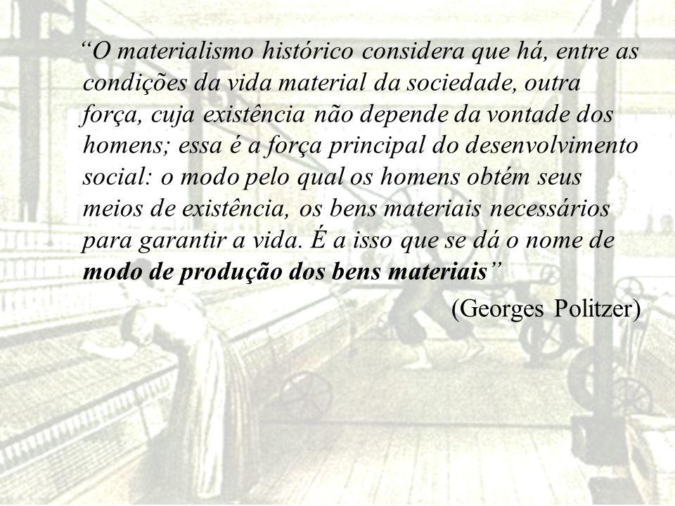 """""""O materialismo histórico considera que há, entre as condições da vida material da sociedade, outra força, cuja existência não depende da vontade dos"""