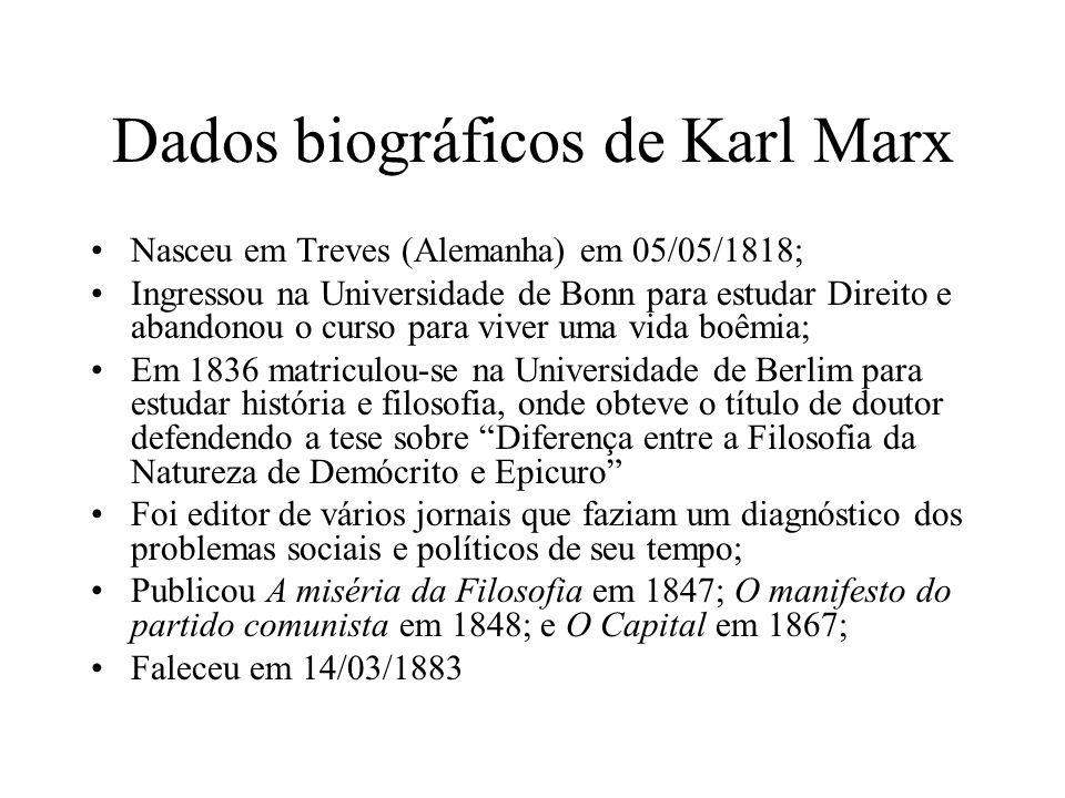 Dados biográficos de Karl Marx Nasceu em Treves (Alemanha) em 05/05/1818; Ingressou na Universidade de Bonn para estudar Direito e abandonou o curso p