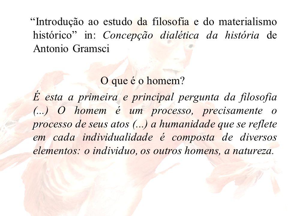 """""""Introdução ao estudo da filosofia e do materialismo histórico"""" in: Concepção dialética da história de Antonio Gramsci O que é o homem? É esta a prime"""