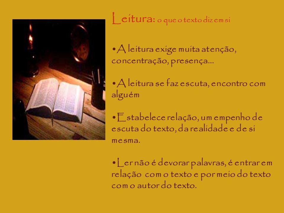 Leitura: o que o texto diz em si A leitura exige muita atenção, concentração, presença... A leitura se faz escuta, encontro com alguém Estabelece rela