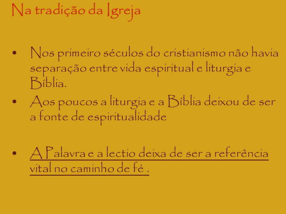 Na tradição da Igreja Nos primeiro séculos do cristianismo não havia separação entre vida espiritual e liturgia e Bíblia. Aos poucos a liturgia e a Bí