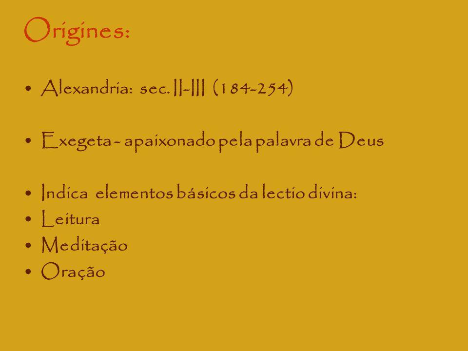 Origines: Alexandria: sec. II-III (184-254) Exegeta - apaixonado pela palavra de Deus Indica elementos básicos da lectio divina: Leitura Meditação Ora