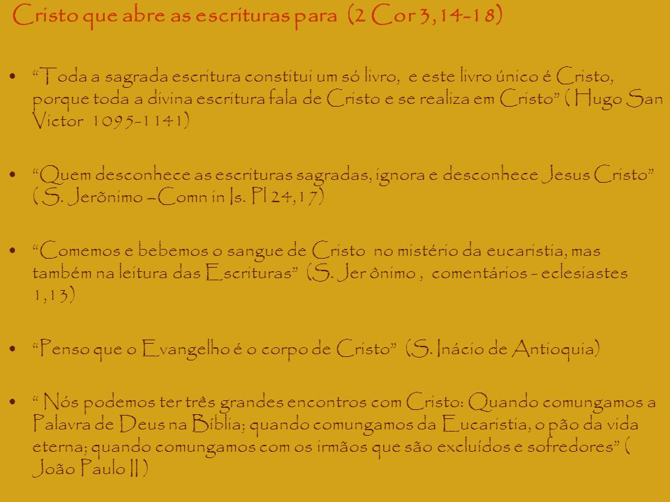 """Cristo que abre as escrituras para (2 Cor 3,14-18) """"Toda a sagrada escritura constitui um só livro, e este livro único é Cristo, porque toda a divina"""