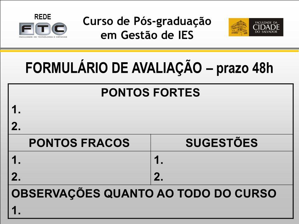 REDE Curso de Pós-graduação em Gestão de IES FORMULÁRIO DE AVALIAÇÃO – prazo 48h PONTOS FORTES 1.