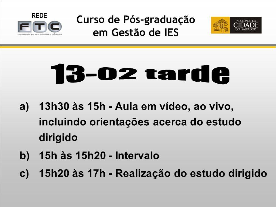 REDE Curso de Pós-graduação em Gestão de IES a)13h30 às 15h - Aula em vídeo, ao vivo, incluindo orientações acerca do estudo dirigido b)15h às 15h20 - Intervalo c)15h20 às 17h - Realização do estudo dirigido