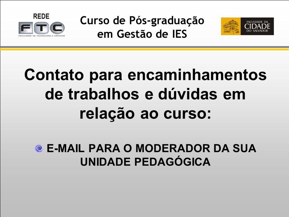 REDE Curso de Pós-graduação em Gestão de IES Contato para encaminhamentos de trabalhos e dúvidas em relação ao curso: E-MAIL PARA O MODERADOR DA SUA UNIDADE PEDAGÓGICA