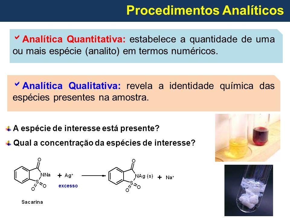  Analítica Quantitativa: estabelece a quantidade de uma ou mais espécie (analito) em termos numéricos.