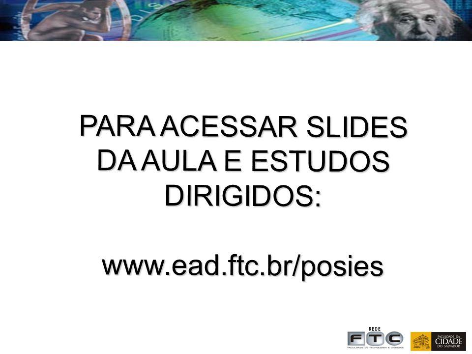 PARA ACESSAR SLIDES DA AULA E ESTUDOS DIRIGIDOS: www.ead.ftc.br/posies