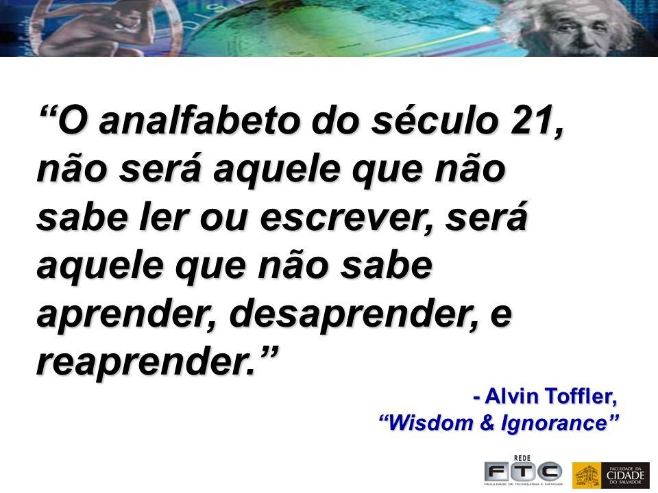 O analfabeto do século 21, não será aquele que não sabe ler ou escrever, será aquele que não sabe aprender, desaprender, e reaprender. - Alvin Toffler, Wisdom & Ignorance Wisdom & Ignorance