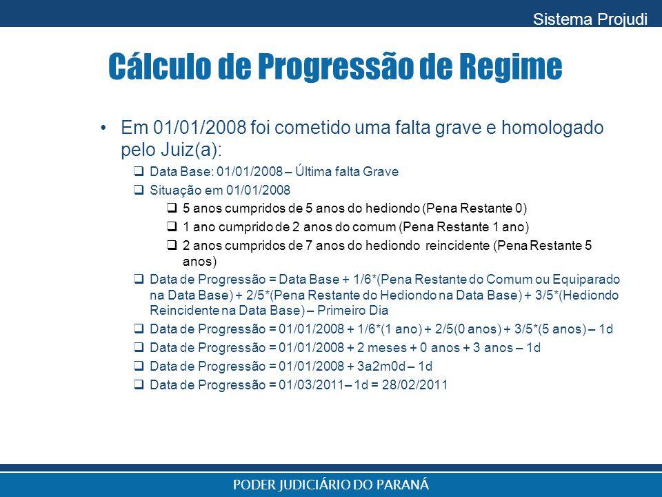 Sistema Projudi PODER JUDICIÁRIO DO PARANÁ Cálculo de Progressão de Regime Em 01/01/2008 foi cometido uma falta grave e homologado pelo Juiz(a):  Dat