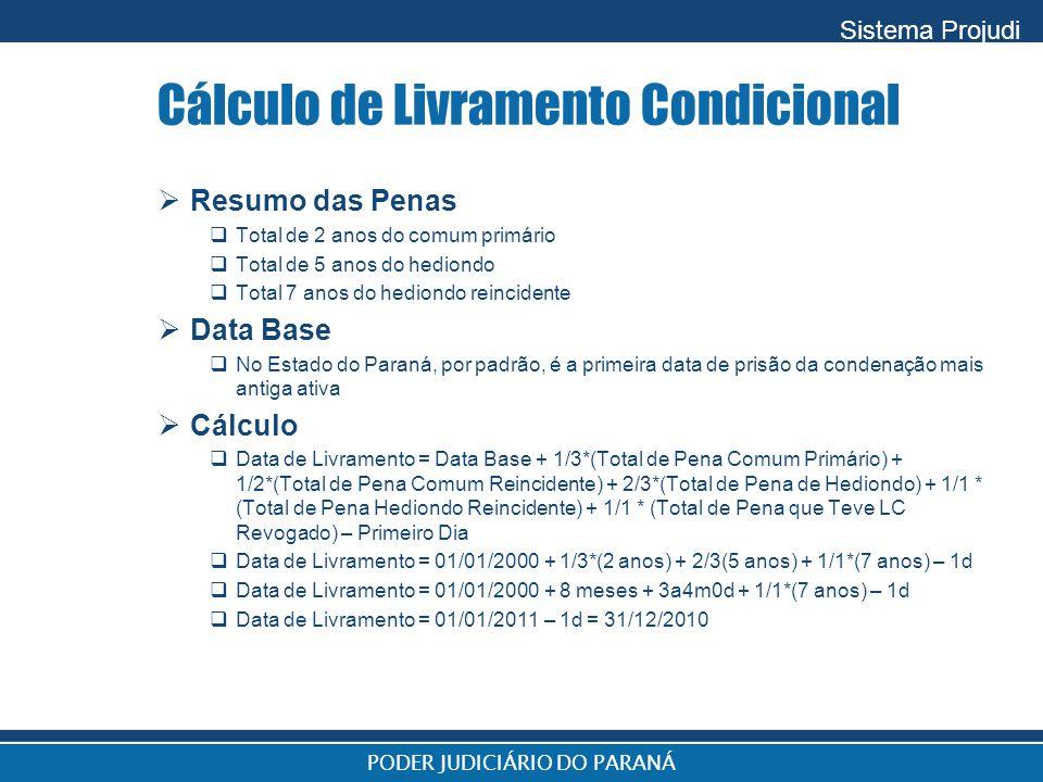 Sistema Projudi PODER JUDICIÁRIO DO PARANÁ Cálculo de Livramento Condicional  Resumo das Penas  Total de 2 anos do comum primário  Total de 5 anos