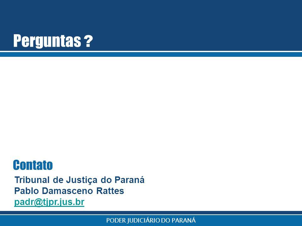 PODER JUDICIÁRIO DO PARANÁ Perguntas ? Contato Tribunal de Justiça do Paraná Pablo Damasceno Rattes padr@tjpr.jus.br
