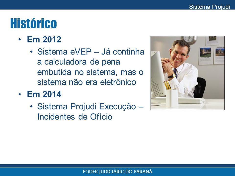 Sistema Projudi Histórico Em 2012 Sistema eVEP – Já continha a calculadora de pena embutida no sistema, mas o sistema não era eletrônico Em 2014 Siste
