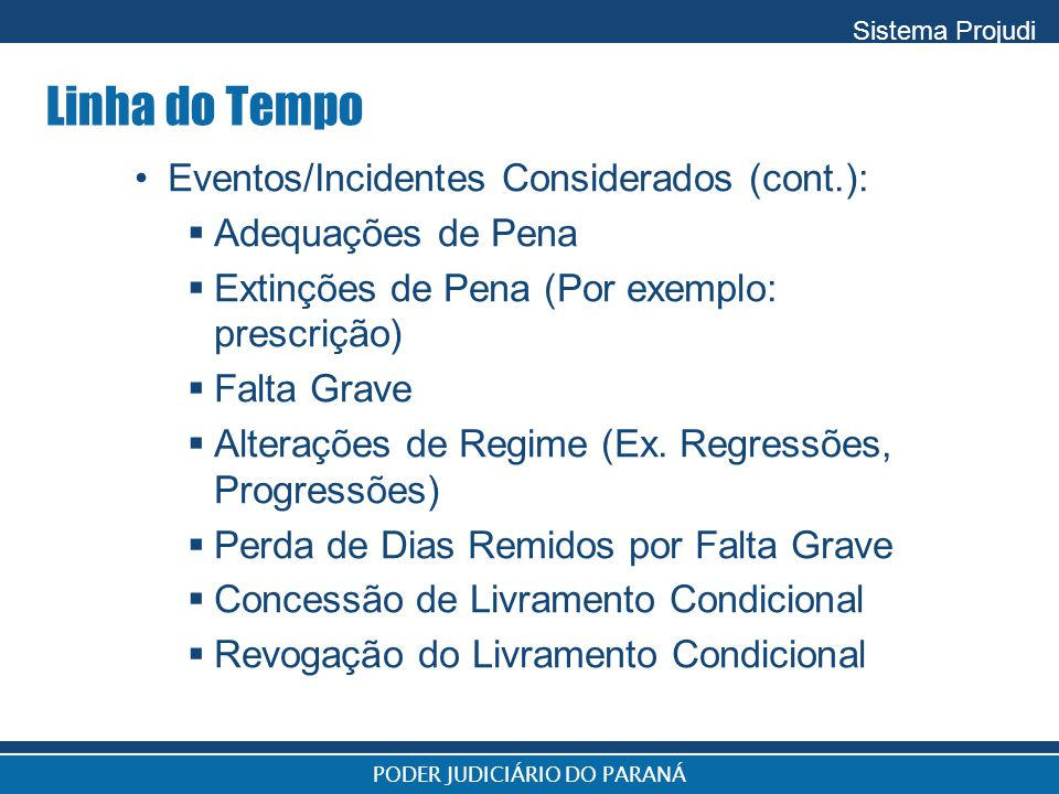 Sistema Projudi PODER JUDICIÁRIO DO PARANÁ Linha do Tempo Eventos/Incidentes Considerados (cont.):  Adequações de Pena  Extinções de Pena (Por exemp