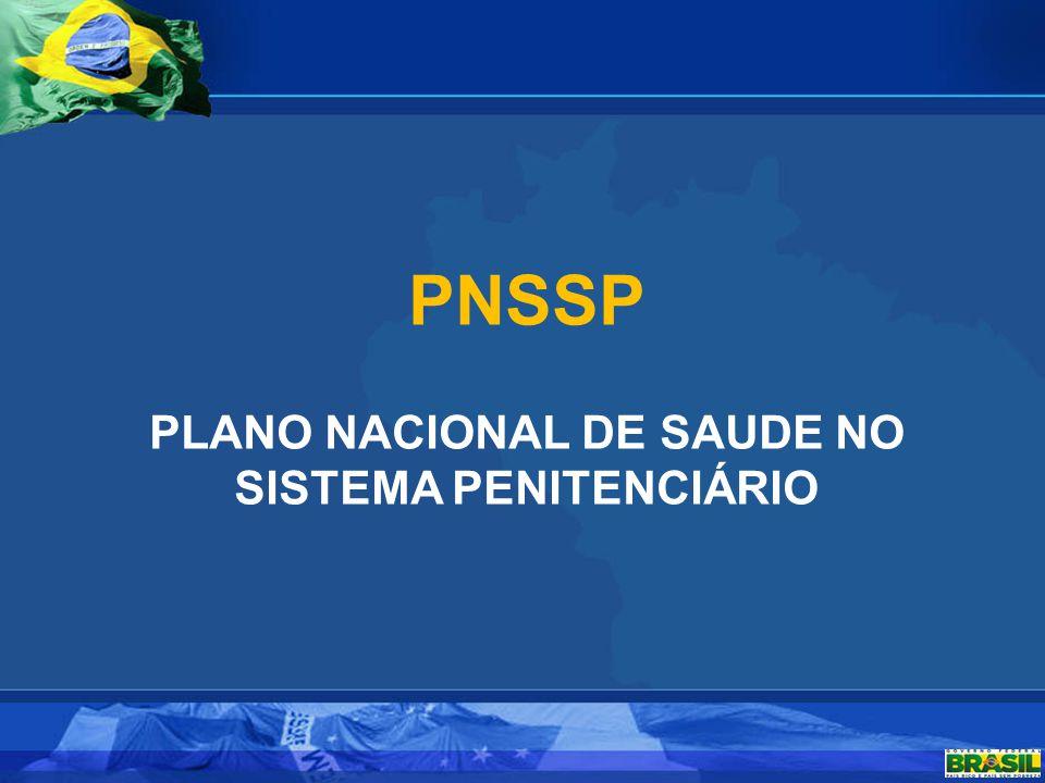 PNSSP PLANO NACIONAL DE SAÚDE NO SISTEMA PENITENCIÁRIO > OBJETIVO Organizar o acesso da população penitenciária ao Sistema Único de Saúde (SUS) POPULAÇÃO ALVO 100% da população penitenciaria brasileira, em unidades masculinas, femininas e psiquiátricas.