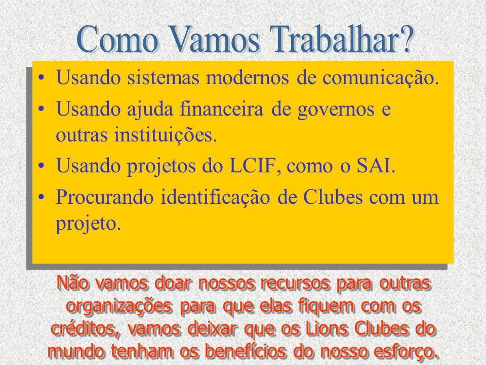Usando sistemas modernos de comunicação. Usando ajuda financeira de governos e outras instituições. Usando projetos do LCIF, como o SAI. Procurando id