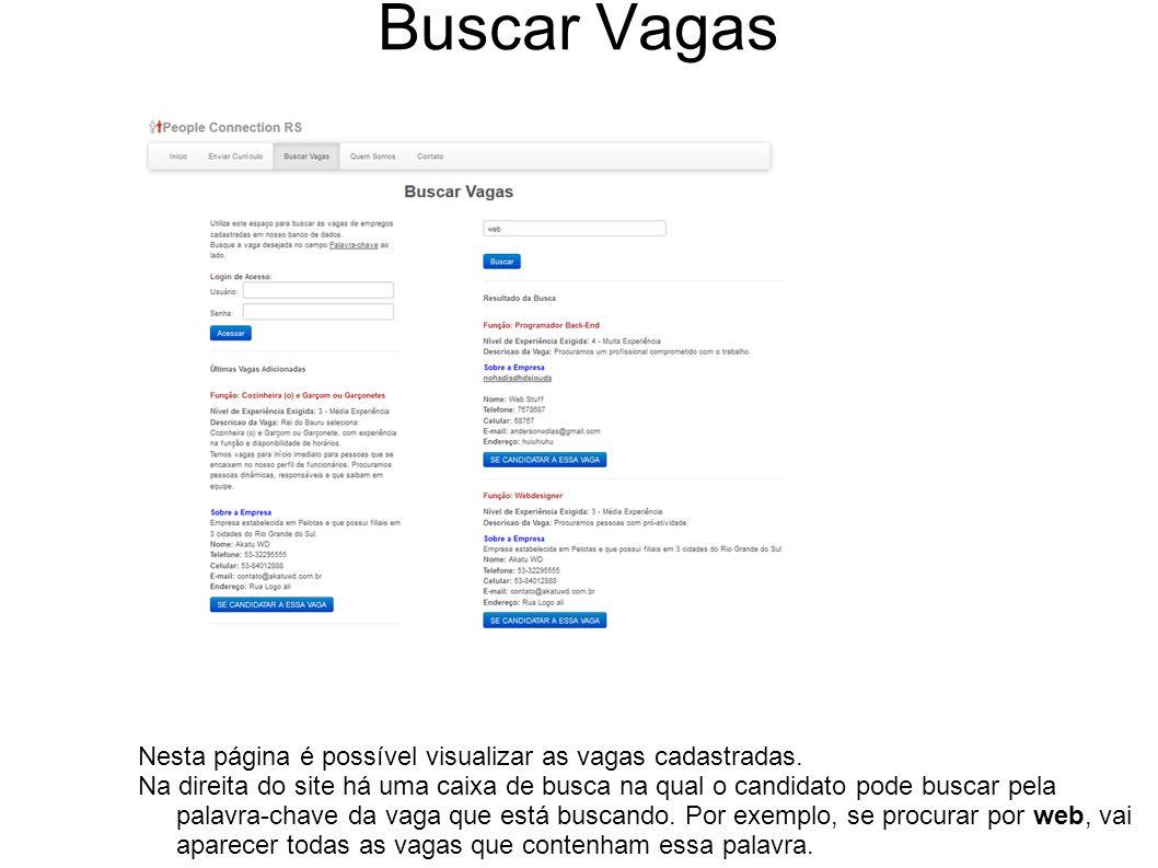 Logar no Site Para poder se candidatar a uma vaga é necessário logar no site se o candidato ainda não logou e tentar se candidatar a uma vaga será redirecionado para uma página de login.
