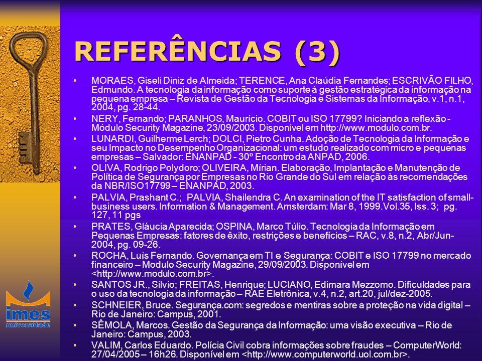 REFERÊNCIAS (3) MORAES, Giseli Diniz de Almeida; TERENCE, Ana Claúdia Fernandes; ESCRIVÃO FILHO, Edmundo. A tecnologia da informação como suporte à ge