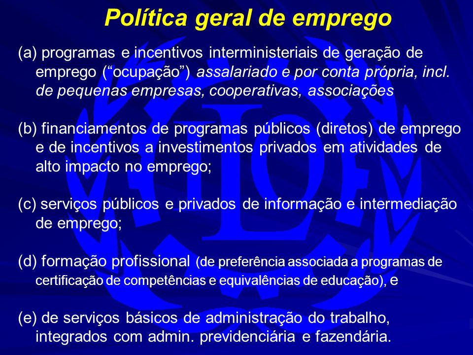 Política geral de emprego (a) programas e incentivos interministeriais de geração de emprego ( ocupação ) assalariado e por conta própria, incl.