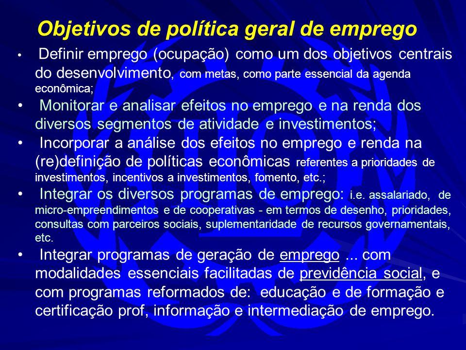 Objetivos de política geral de emprego Definir emprego (ocupação) como um dos objetivos centrais do desenvolvimento, com metas, como parte essencial d