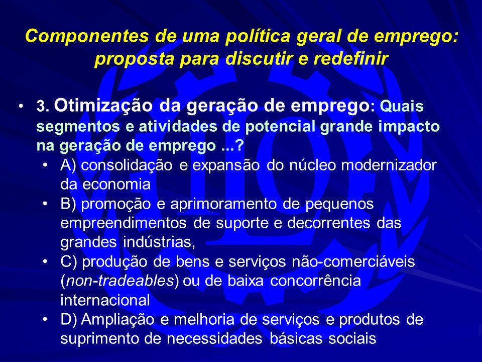 Componentes de uma política geral de emprego: proposta para discutir e redefinir 3. Otimização da geração de emprego : Quais segmentos e atividades de