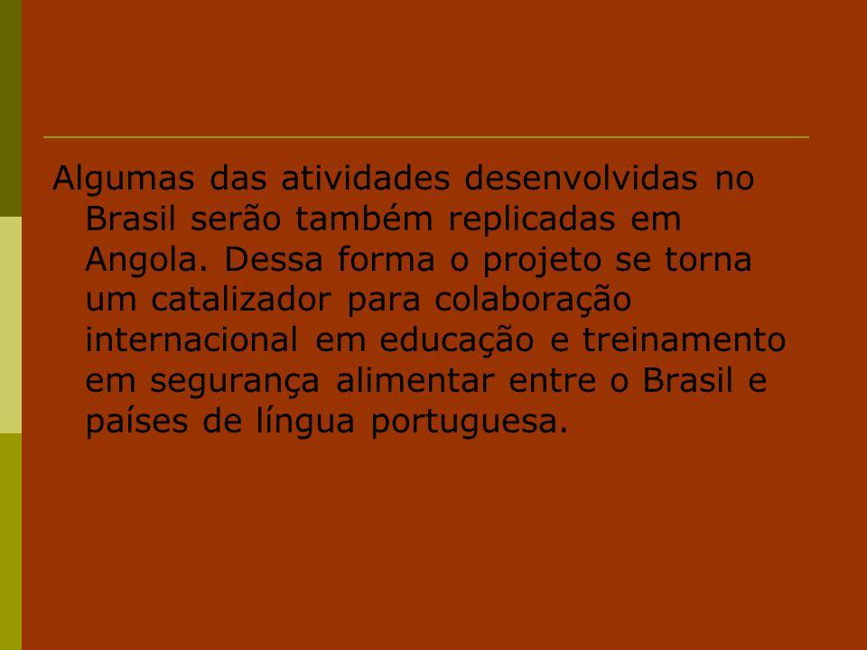 Algumas das atividades desenvolvidas no Brasil serão também replicadas em Angola. Dessa forma o projeto se torna um catalizador para colaboração inter