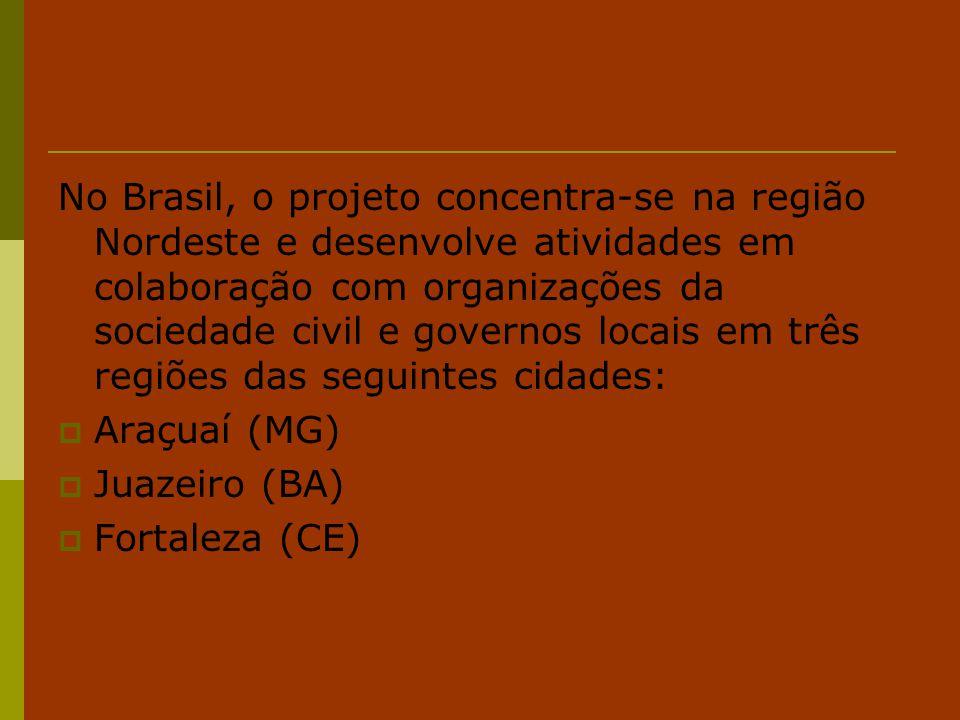 No Brasil, o projeto concentra-se na região Nordeste e desenvolve atividades em colaboração com organizações da sociedade civil e governos locais em t