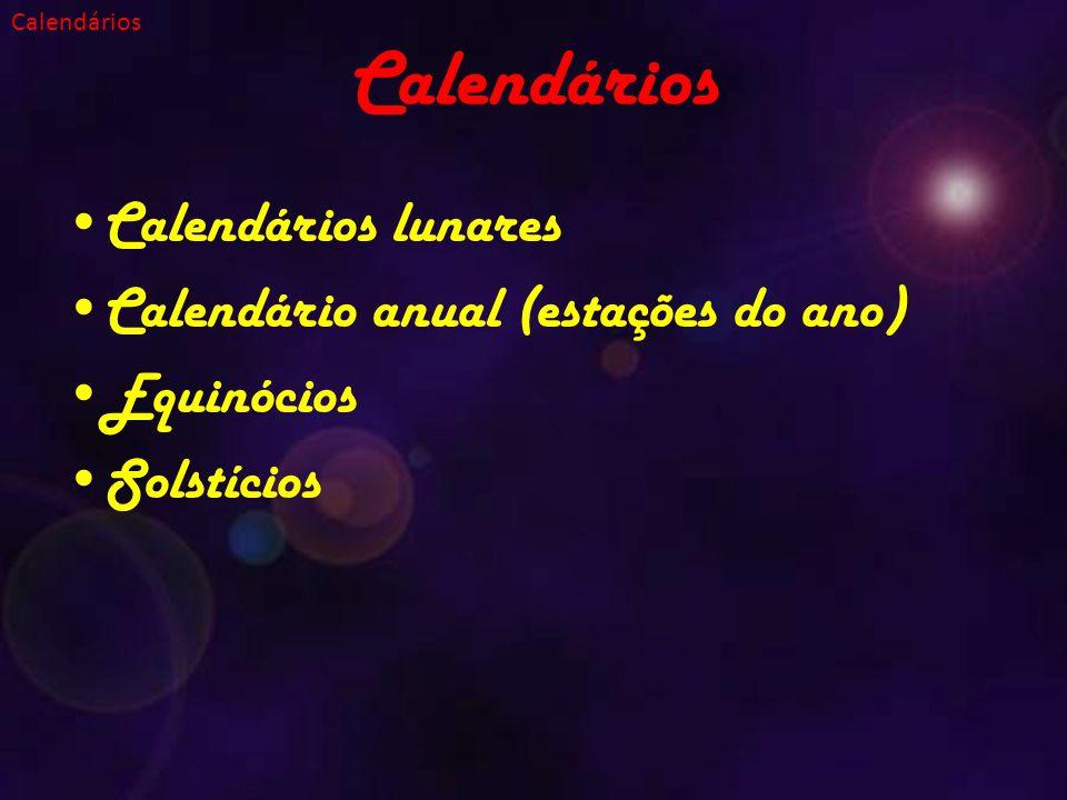 Calendários Calendários lunares Calendário anual (estações do ano) Equinócios Solstícios Calendários