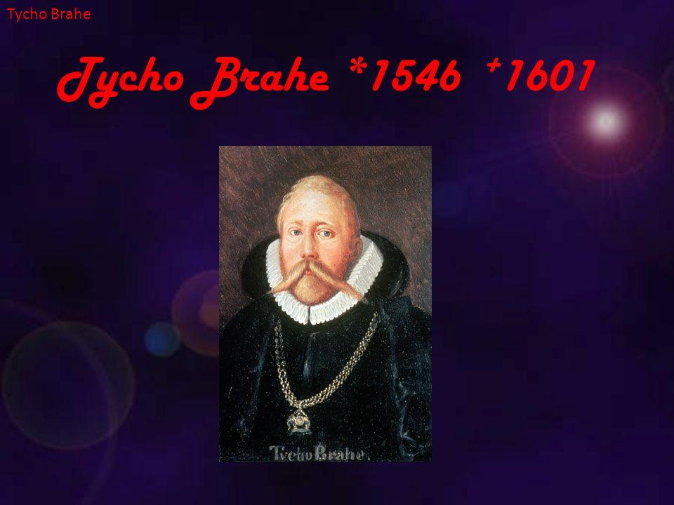Tycho Brahe *1546 + 1601 Tycho Brahe