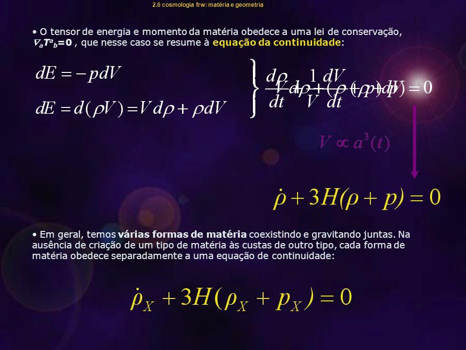 O tensor de energia e momento da matéria obedece a uma lei de conservação,  a T a b =0, que nesse caso se resume à equação da continuidade: Em geral, temos várias formas de matéria coexistindo e gravitando juntas.