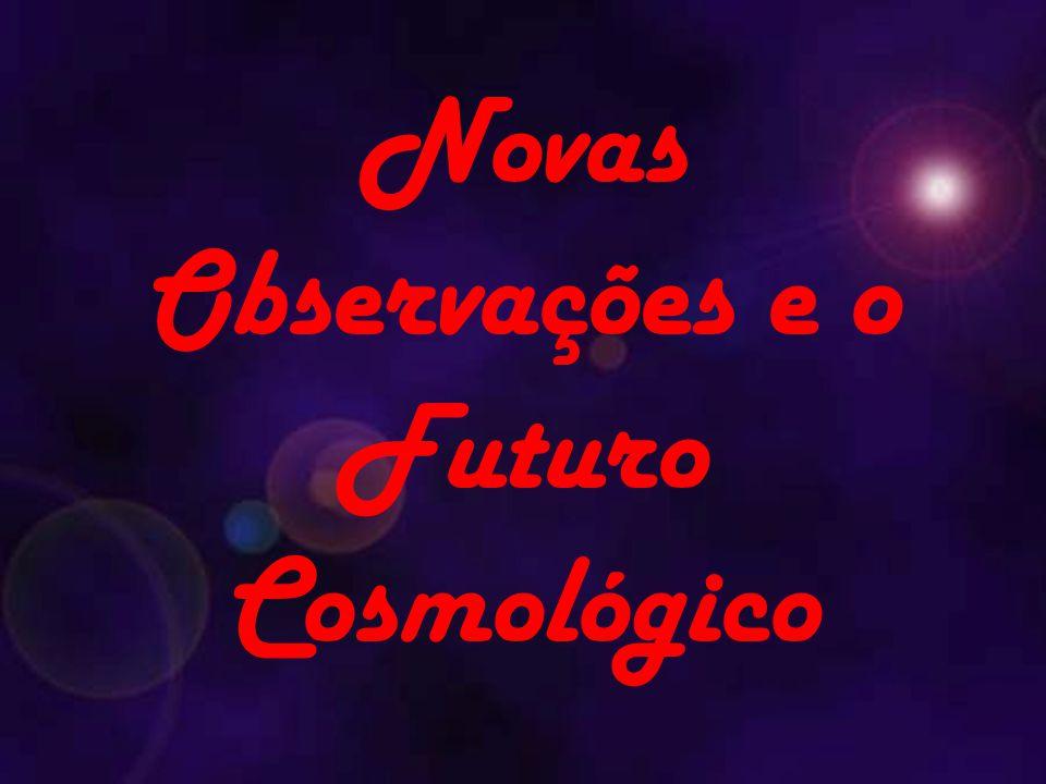 Novas Observações e o Futuro Cosmológico